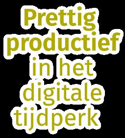 Prettig productief in het digitale tijdperk - Judith Bolder Organiseert